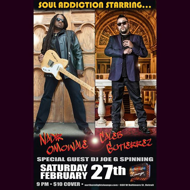 "DETROIT! FEBRUARY 27!! Feed your SOUL ADDICTION at Northern Lights Lounge with Nadir Omowale and Caleb Gutierrez with special guest DJ Joe G. Join us to celebrate the release of Caleb's new single ""Addicted"" produced by Nadir & Christopher Spooner. 660 W. Baltimore St. in The D at 9pm."